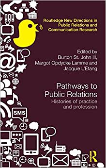 Pathways To Public Relations: Histories Of Practice And Profession (Routledge New Directions In Public Relations & Communication Research)