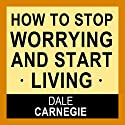 How to Stop Worrying and Start Living Audiobook by Dale Carnegie Narrated by Jason McCoy