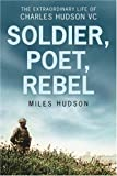 img - for Soldier, Poet, Rebel: The Extraordinary Life of Charles Hudson VC book / textbook / text book