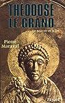 Th�odose le Grand (379-395) : Le pouvoir et la foi par Maraval