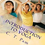 Introduction to Yoga: To Enhance Your Weight Management Program, Volume 5 (       UNABRIDGED) by C. T. Pam Narrated by James Killavey