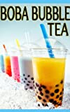 Boba Bubble Tea :The Ultimate Guide - Over 30 Delicious & Best Selling Recipes