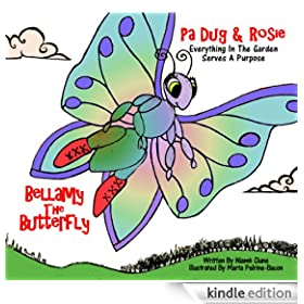 Bellamy The Butterfly: Everything In The Garden Serves A Purpose (Pa Dug & Rosie Series Book 4)