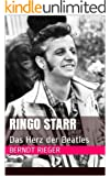 Ringo Starr. Das Herz der Beatles (Die Beatles Tetralogy 2)