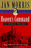 Heaven's Command: An Imperial Progress (0156027747) by Morris, Jan
