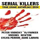 Serial Killers True Crime Anthology 2014: Annual Anthology (Volume 1) Hörbuch von RJ Parker, Peter Vronsky, Michael Newton, Dane Ladwig, Sylvia Perrini,  R. J. Parker Publishing Gesprochen von: Don Kline