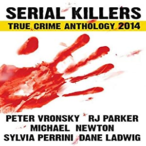 Serial Killers True Crime Anthology 2014 Audiobook