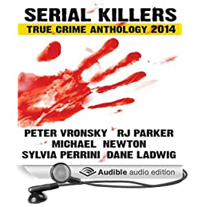 Serial Killers True Crime Anthology 2014: Annual Anthology (Volume 1) (Unabridged)