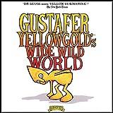 Gustafer Yellowgold's Wide Wild World