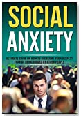 Social Anxiety: Ultimate Guide On How To Overcome Your Deepest Fear Of Being Judged By Other People. (Overcome Shyness, treatment, Relief, social anxiety disorder, phobia)