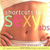 img - for Shortcuts to Sexy Abs: 337 Ways to Trim, Tone, Camouflage, and Beautify by Moriarty, Colleen (2004) Paperback book / textbook / text book