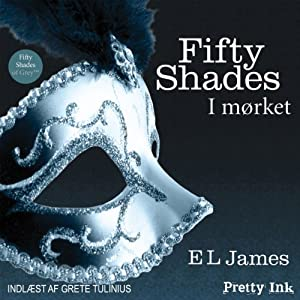 Fifty Shades - I mørket [Fifty Shades Darker - Danish Edition] Audiobook
