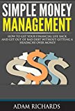 Simple Money Management: How To Get Your Financial Life Back And Get Out Of Bad Debt Without Getting A Headache Over Money (Personal Finance, Money Management, ... Education, Money Habits, Debt Free)
