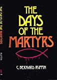 The Days of the Martyrs: A History of the Persecution of Christians from Apostolic Times to the Time of Constantine