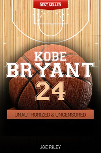 Joe Riley - Kobe Bryant - Basketball Unauthorized & Uncensored (All Ages Deluxe Edition with Videos)
