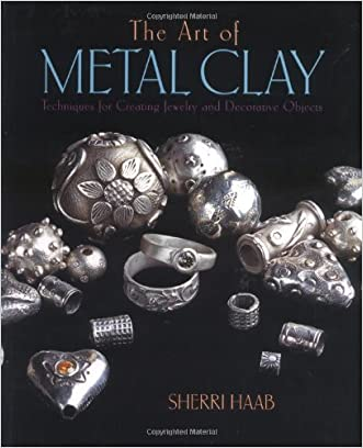 The Art of Metal Clay: Techniques for Creating Jewelry and Decorative Objects (DVD Included)
