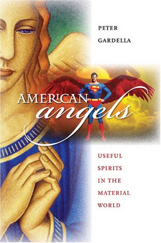 American Angels: Useful Spirits in the Material World (CultureAmerica), PETER GARDELLA