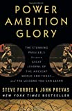 img - for Power Ambition Glory: The Stunning Parallels between Great Leaders of the Ancient World and Today . . . and the Lessons You Can Learn [Paperback] [2010] (Author) Steve Forbes, John Prevas, Rudolph Giuliani book / textbook / text book