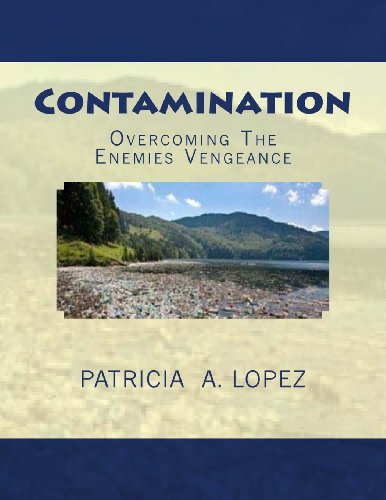 Book: Contamination - Overcoming The Enemies Vengeance by Patricia A. Lopez