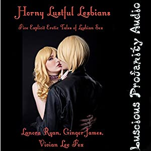 Horny Lustful Lesbians: Five Explicit Erotic Tales of Lesbian Sex Audiobook