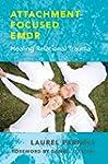 Attachment-Focused EMDR: Healing Rela...
