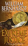 Extreme Justice (Ben Kincaid Series, No. 7) (0345424816) by William Bernhardt