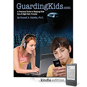 GuardingKids.com: A Practical Guide to Keeping Kids out of High-tech Trouble