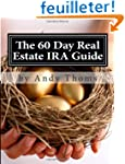 The 60 Day Real Estate IRA Guide: Ste...