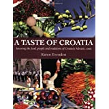 A Taste of Croatia: Savoring the Food, People and Traditions of Croatia's Adriatic Coastby Karen Evenden