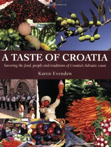 A Taste of Croatia: Savoring the Food, People and Traditions of Croatia's Adriatic Coast