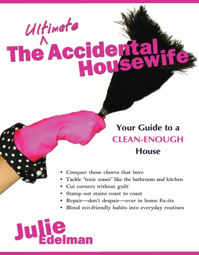 Ultimate Accidental Housewife, The: Your Guide to a Clean-Enough House