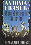 Antonia Fraser Boadicea's Chariot: The Warrior Queens