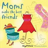 Moms Make the Best Friends