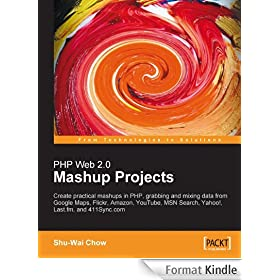 PHP Web 2.0 Mashup Projects: Practical PHP Mashups with Google Maps, Flickr, Amazon, YouTube, MSN Search, Yahoo!