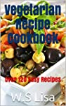 Vegetarian Recipes: Over 120 Quick an...