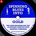 Spinning Blues Into Gold: The Chess Brothers and the Legendary Chess Records (       UNABRIDGED) by Nadine Cohodas Narrated by Jennifer Harvey