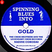 Spinning Blues Into Gold: The Chess Brothers and the Legendary Chess Records | [Nadine Cohodas]