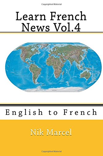 Learn French News Vol.4: English To French (Volume 4)
