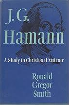 J. G. Hamann, 1730-1788; a study in…