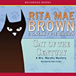 Cat of the Century: A Mrs. Murphy Mystery (       UNABRIDGED) by Rita Mae Brown, Sneaky Pie Brown Narrated by Kate Forbes