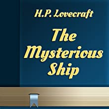 The Mysterious Ship (Annotated) (       UNABRIDGED) by H.P. Lovecraft Narrated by Anastasia Bertollo