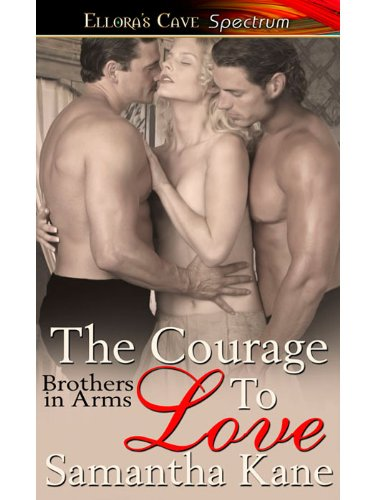 The Courage to Love (Brothers in Arms, Book One) by Samantha Kane