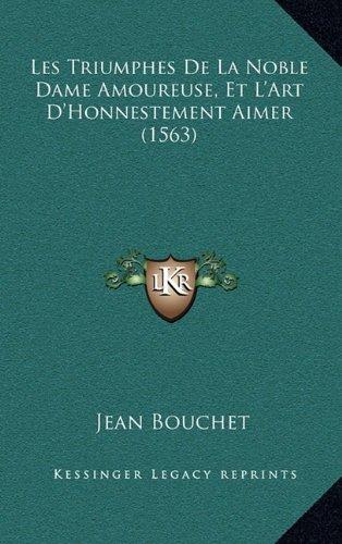 Les Triumphes de La Noble Dame Amoureuse, Et L'Art D'Honnestement Aimer (1563)