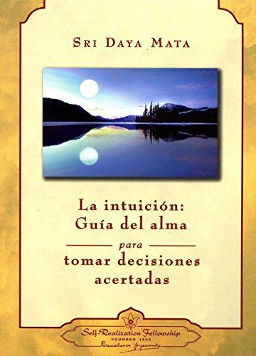 INTUICIÓN: GUÍA DEL ALMA PARA ADOPTAR DECISIONES ACERTADAS, LA