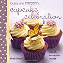 Cupcake Celebration: Over 25 Excuses to Indulge (Bake Me, I'm Yours...)