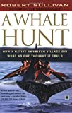 A Whale Hunt: How a Native-American Village Did What No One Thought It Could (0684864347) by Sullivan, Robert