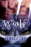 Not My Wolf (My Wolf Book 1) - Eden Cole