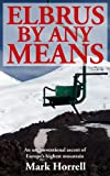 Elbrus By Any Means: An unconventional ascent of Europe's highest mountain (Footsteps on the Mountain travel diaries Book 18)