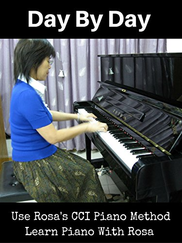 Learn Piano Songs - Day by Day - Use Rosa's CCI Piano Method