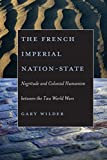 The French Imperial Nation-State: Negritude and Colonial Humanism between the Two World Wars